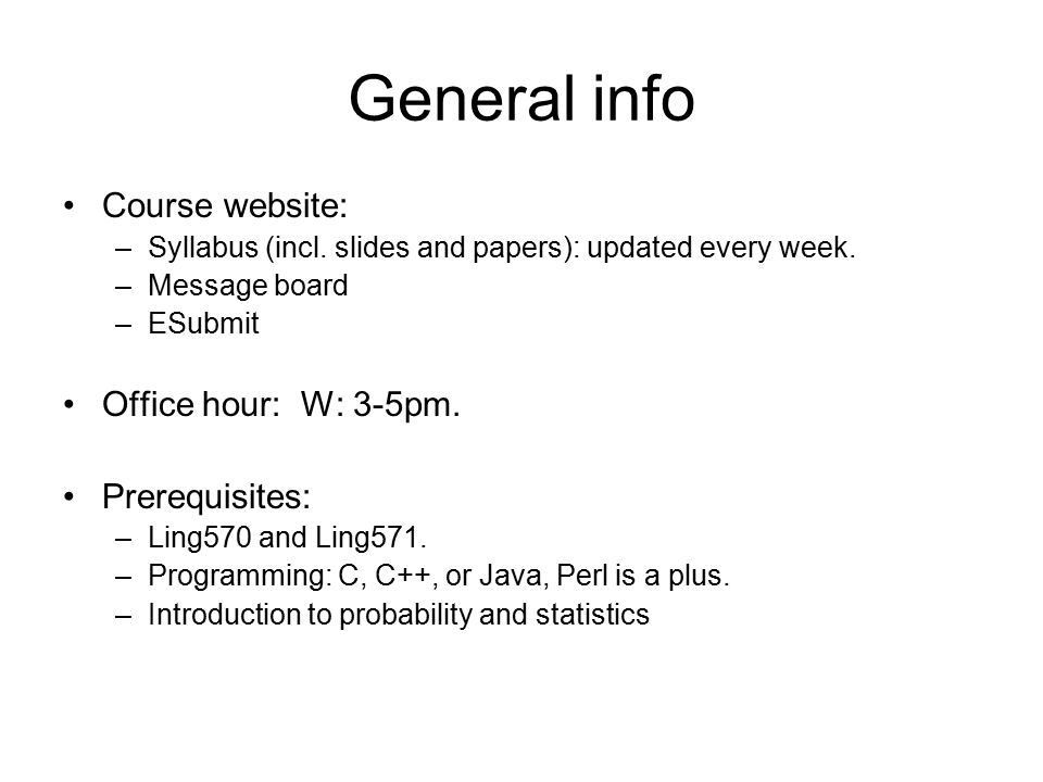 General info Course website: –Syllabus (incl. slides and papers): updated every week.
