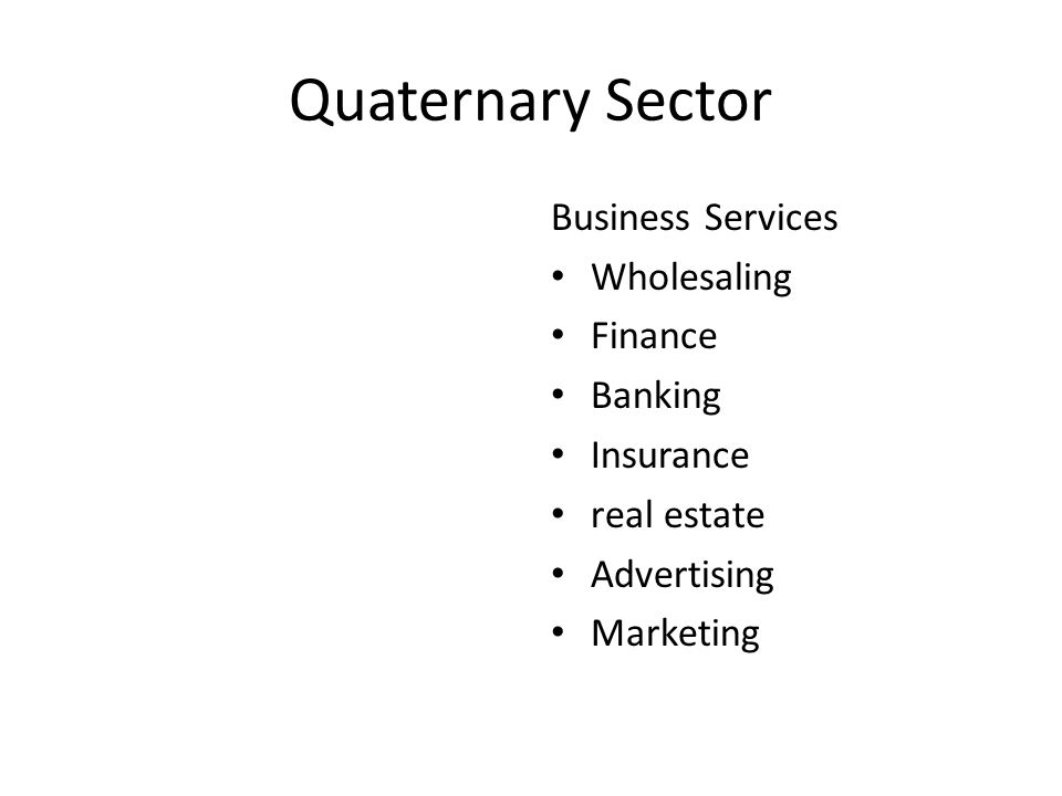 Quaternary Sector Business Services Wholesaling Finance Banking Insurance real estate Advertising Marketing