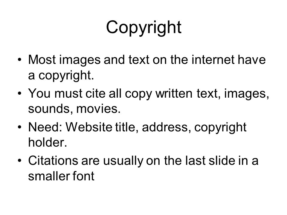 Copyright Most images and text on the internet have a copyright.