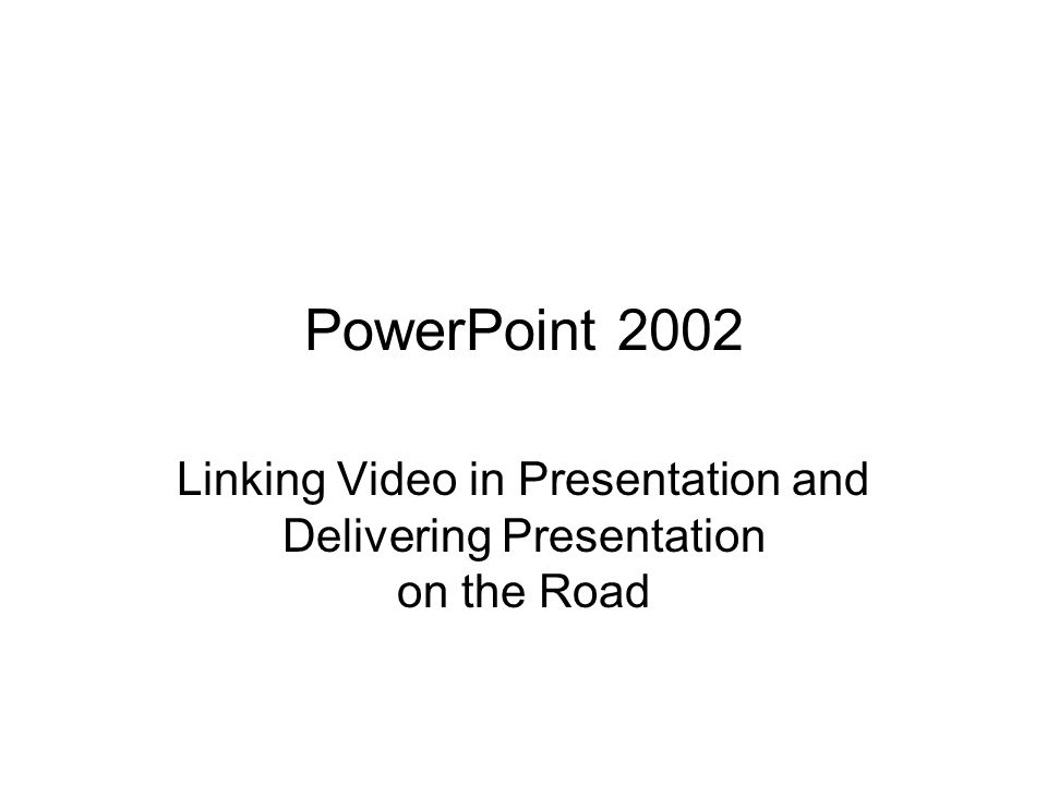 PowerPoint 2002 Linking Video in Presentation and Delivering Presentation on the Road