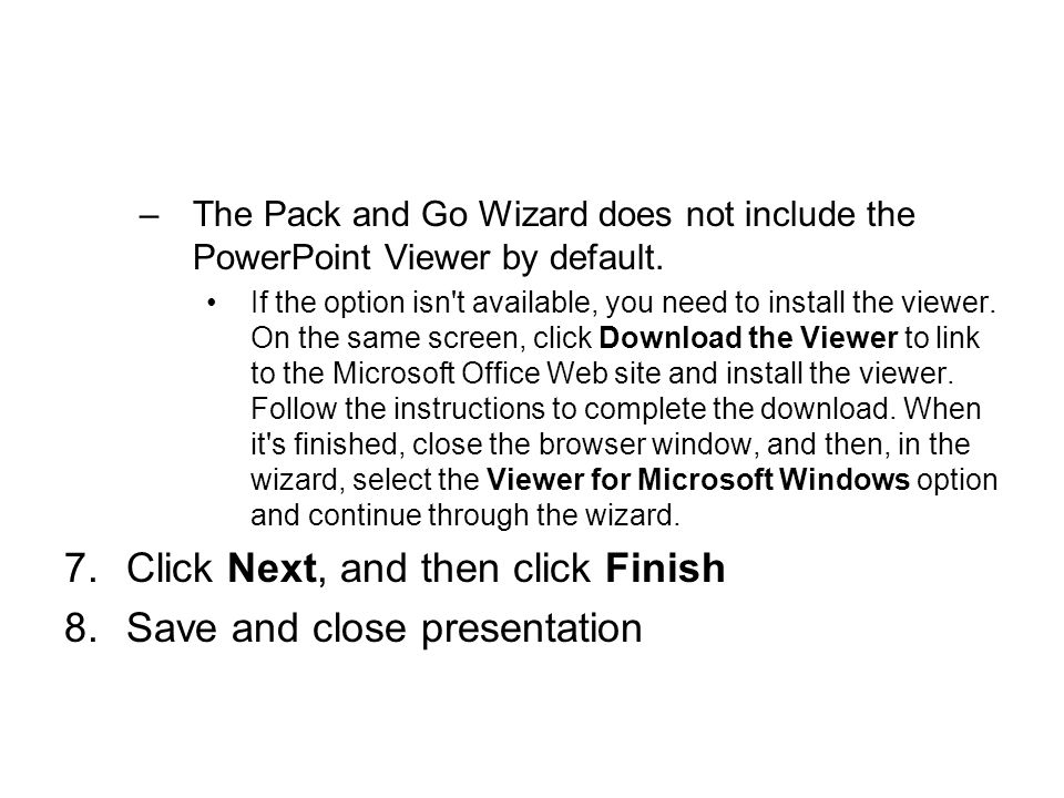 –The Pack and Go Wizard does not include the PowerPoint Viewer by default.