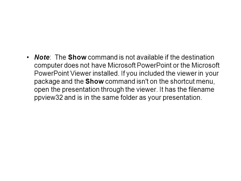 Note: The Show command is not available if the destination computer does not have Microsoft PowerPoint or the Microsoft PowerPoint Viewer installed.