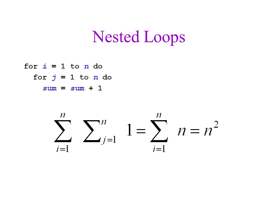 Nested Loops for i = 1 to n do for j = 1 to n do sum = sum + 1