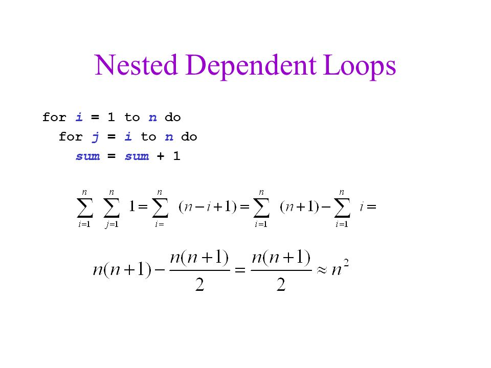 Nested Dependent Loops for i = 1 to n do for j = i to n do sum = sum + 1