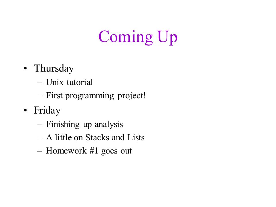 Coming Up Thursday –Unix tutorial –First programming project.