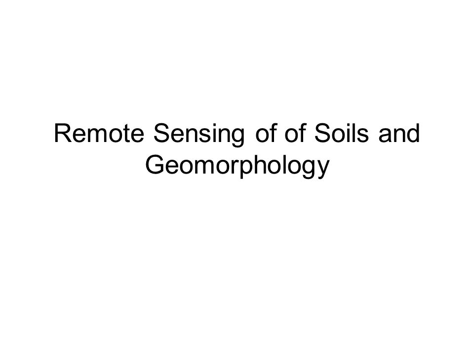 Remote Sensing of of Soils and Geomorphology