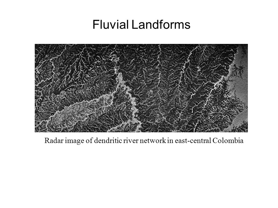 Fluvial Landforms Radar image of dendritic river network in east-central Colombia