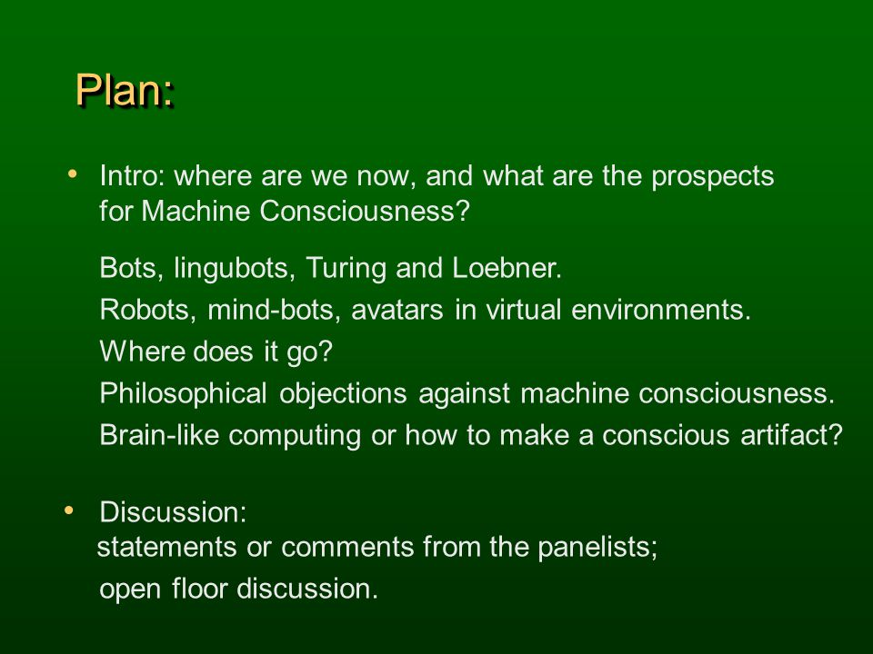 Plan:Plan: Intro: where are we now, and what are the prospects for Machine Consciousness.