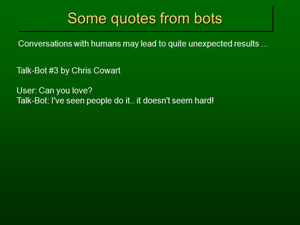 Some quotes from bots Conversations with humans may lead to quite unexpected results...