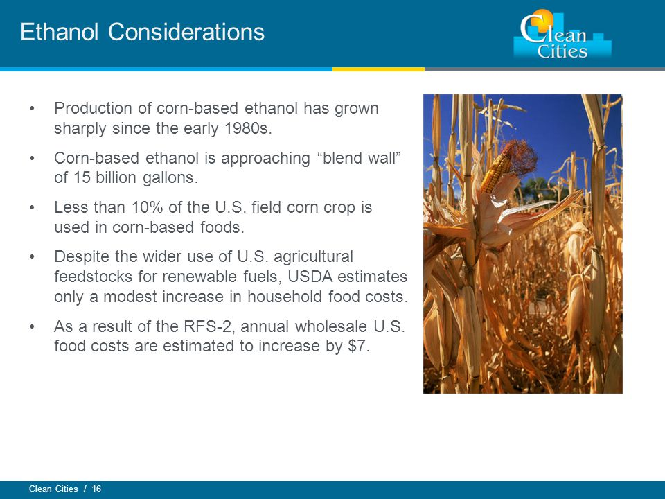 Clean Cities / 16 Production of corn-based ethanol has grown sharply since the early 1980s.