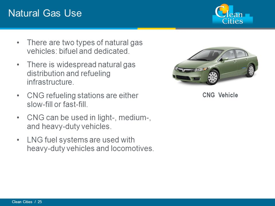 Clean Cities / 25 There are two types of natural gas vehicles: bifuel and dedicated.