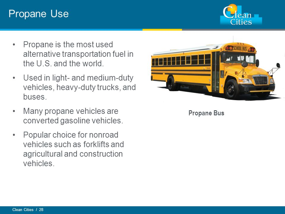 Clean Cities / 28 Propane is the most used alternative transportation fuel in the U.S.