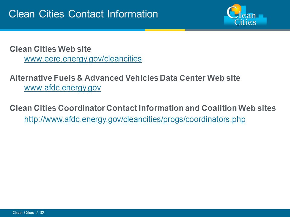 Clean Cities / 32 Clean Cities Contact Information Clean Cities Web site   Alternative Fuels & Advanced Vehicles Data Center Web site   Clean Cities Coordinator Contact Information and Coalition Web sites