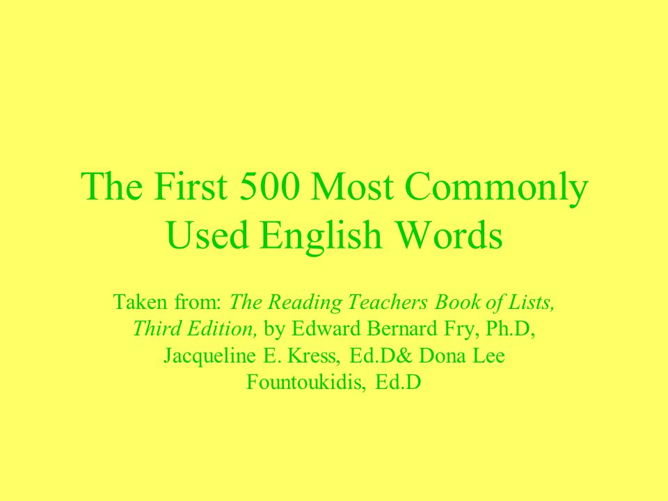 The First 500 Most Commonly Used English Words Taken from: The Reading Teachers Book of Lists, Third Edition, by Edward Bernard Fry, Ph.D, Jacqueline E.