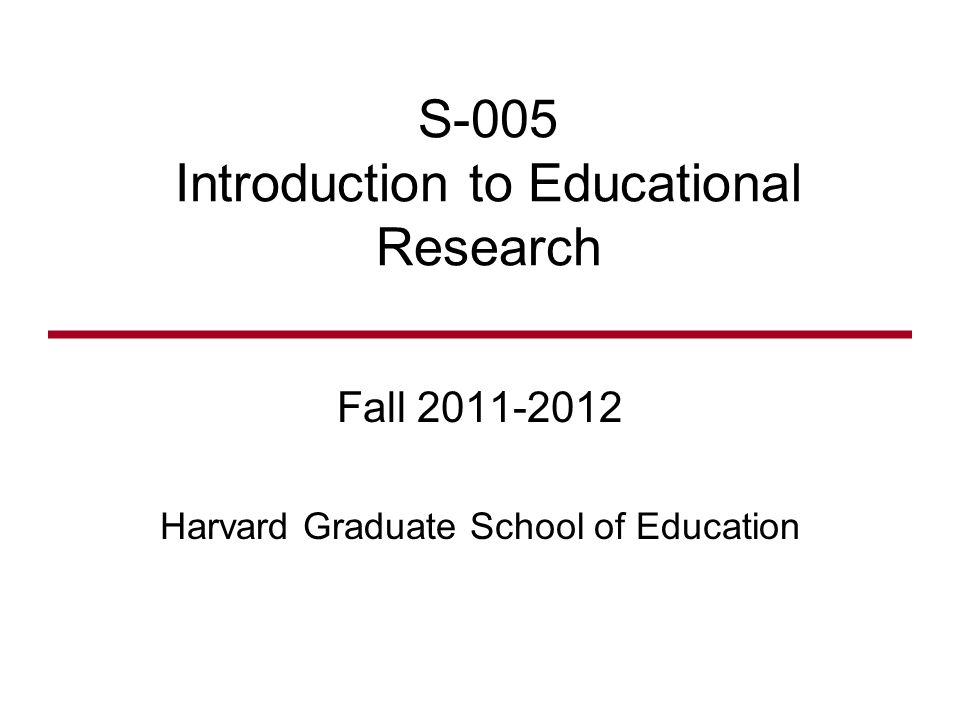 S-005 Introduction to Educational Research Fall Harvard Graduate School of Education
