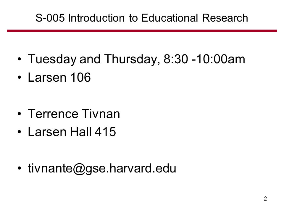 Tuesday and Thursday, 8:30 -10:00am Larsen 106 Terrence Tivnan Larsen Hall 415 S-005 Introduction to Educational Research 2