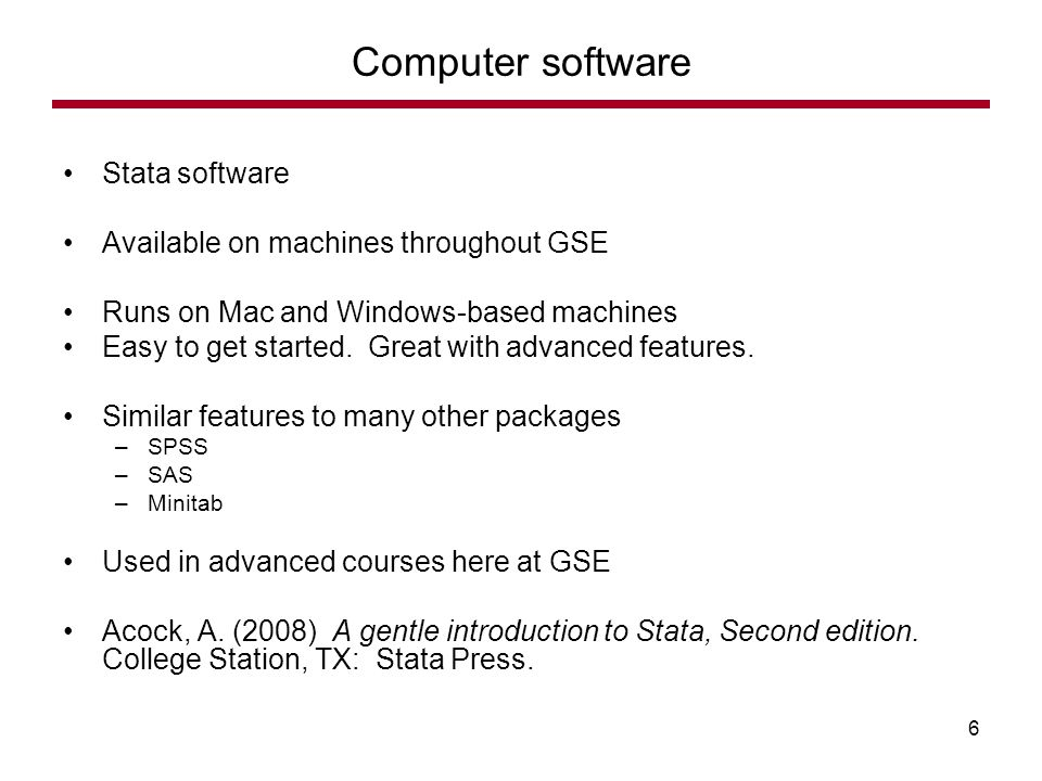Stata software Available on machines throughout GSE Runs on Mac and Windows-based machines Easy to get started.