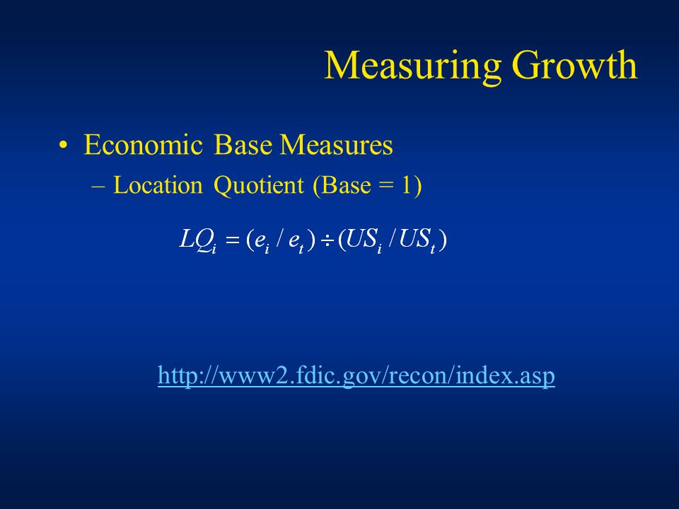 Measuring Growth Economic Base Measures –Location Quotient (Base = 1)