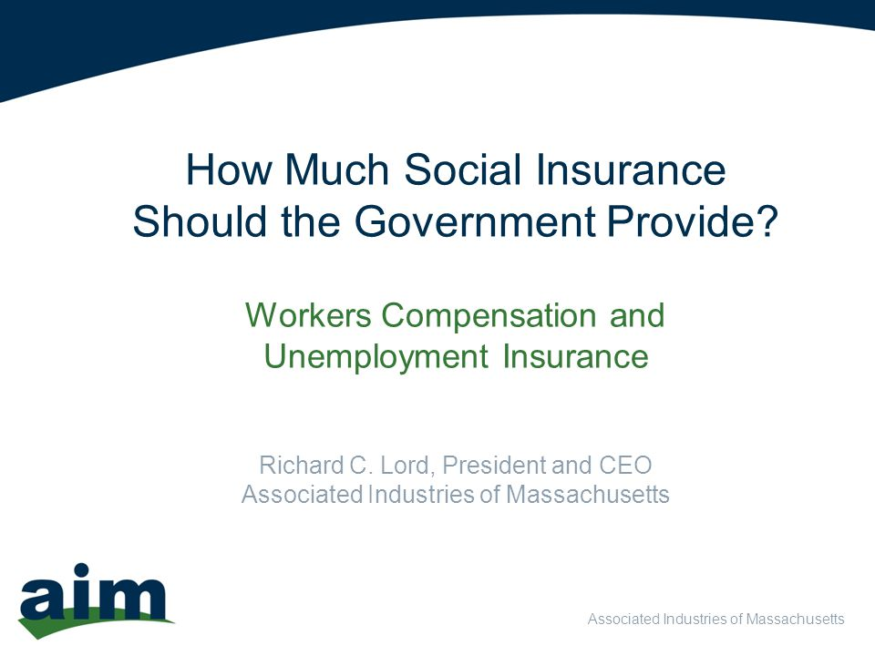 Associated Industries of Massachusetts How Much Social Insurance Should the Government Provide.
