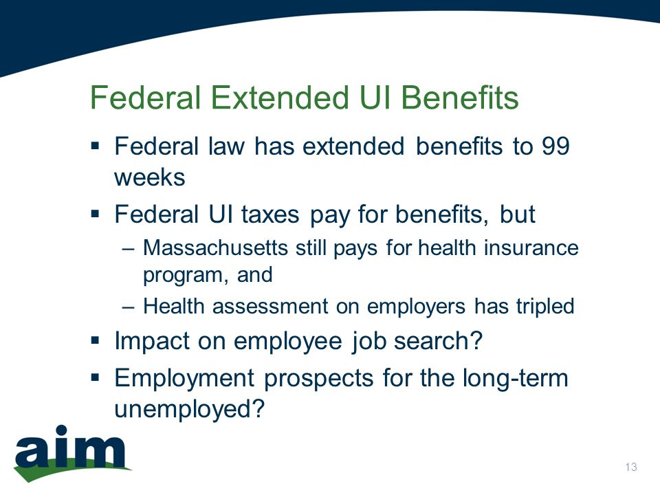 13  Federal law has extended benefits to 99 weeks  Federal UI taxes pay for benefits, but –Massachusetts still pays for health insurance program, and –Health assessment on employers has tripled  Impact on employee job search.