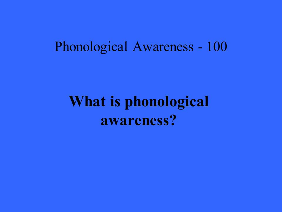 Phonological Awareness What is phonological awareness