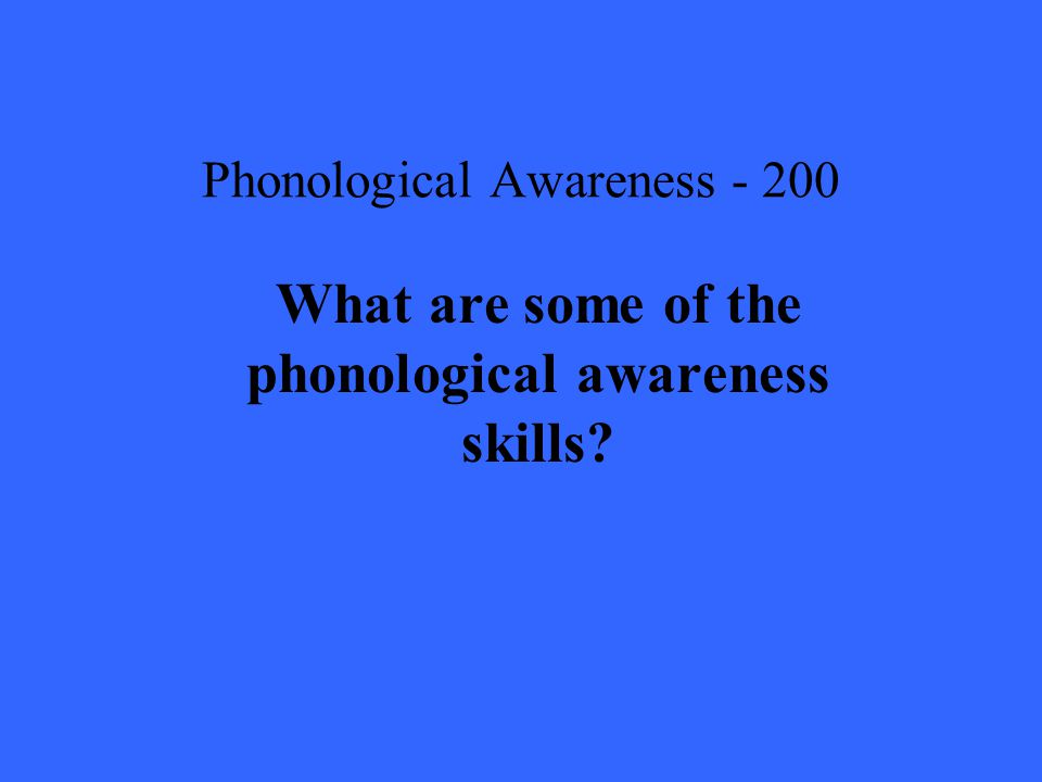 Phonological Awareness What are some of the phonological awareness skills