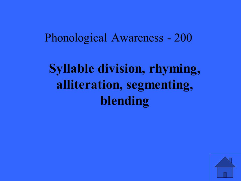 Phonological Awareness Syllable division, rhyming, alliteration, segmenting, blending