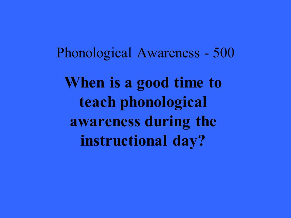 Phonological Awareness When is a good time to teach phonological awareness during the instructional day