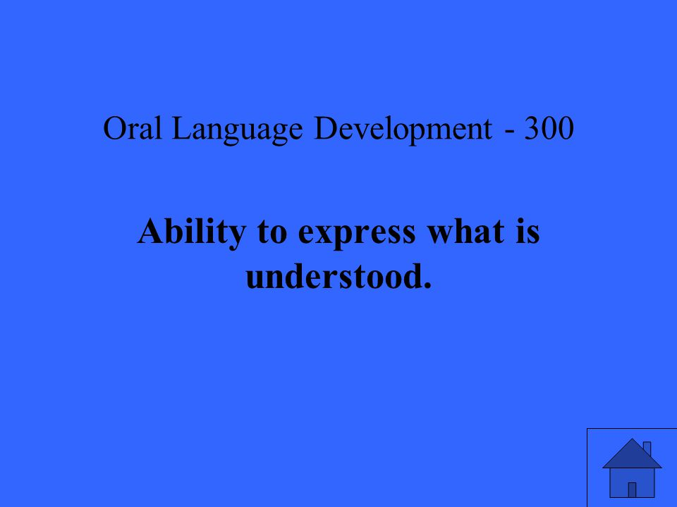 Oral Language Development Ability to express what is understood.