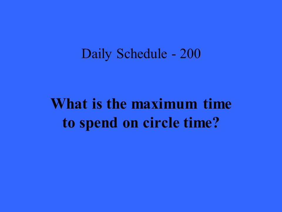 Daily Schedule What is the maximum time to spend on circle time