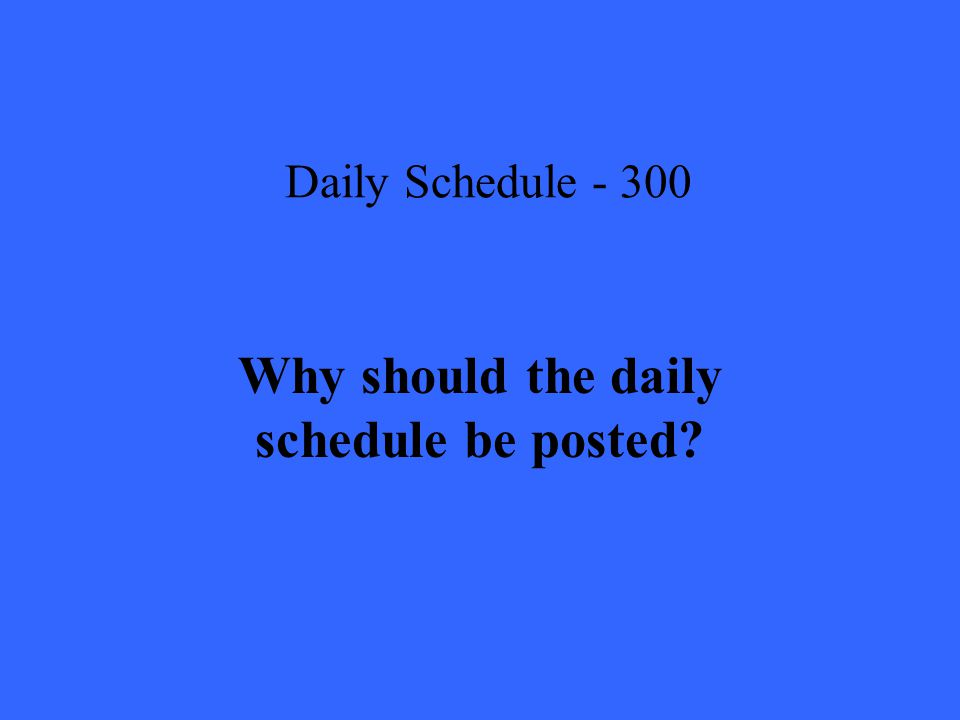 Daily Schedule Why should the daily schedule be posted