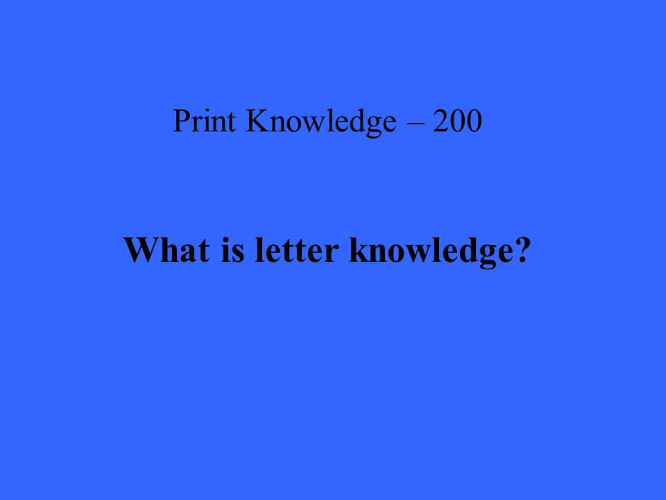 Print Knowledge – 200 What is letter knowledge