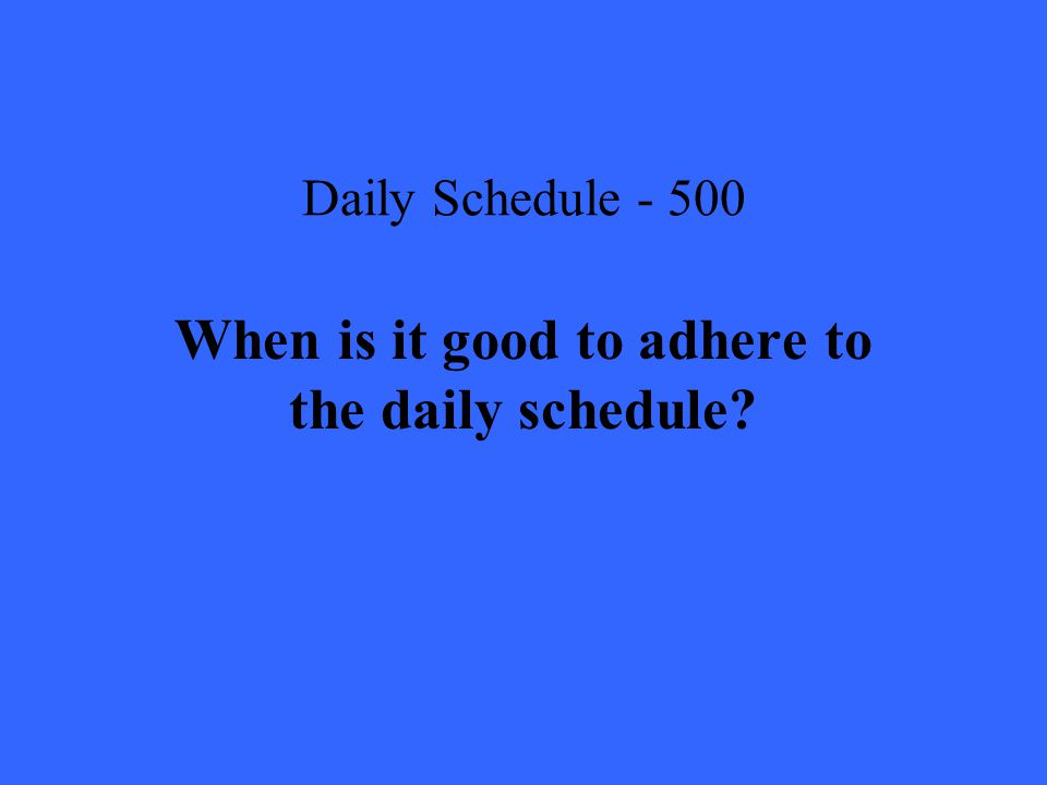 Daily Schedule When is it good to adhere to the daily schedule