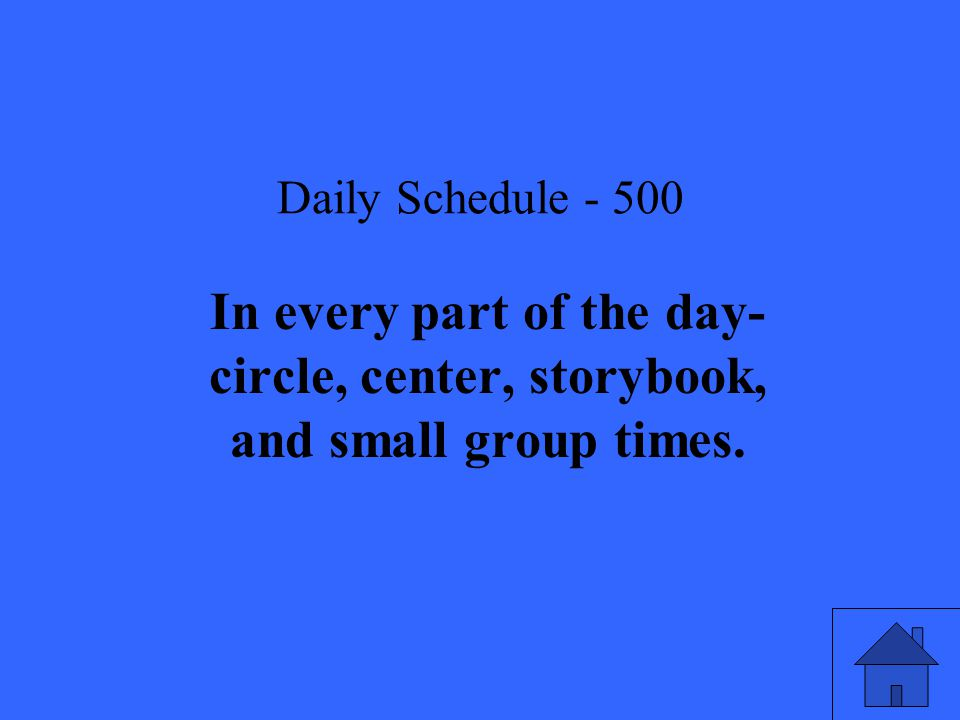 Daily Schedule In every part of the day- circle, center, storybook, and small group times.
