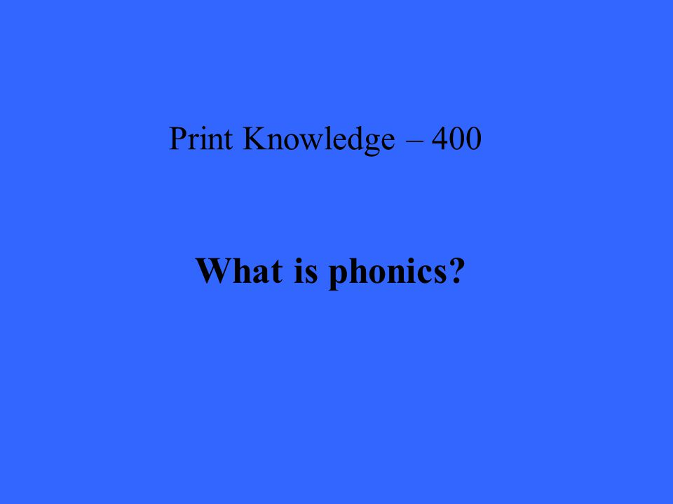 Print Knowledge – 400 What is phonics