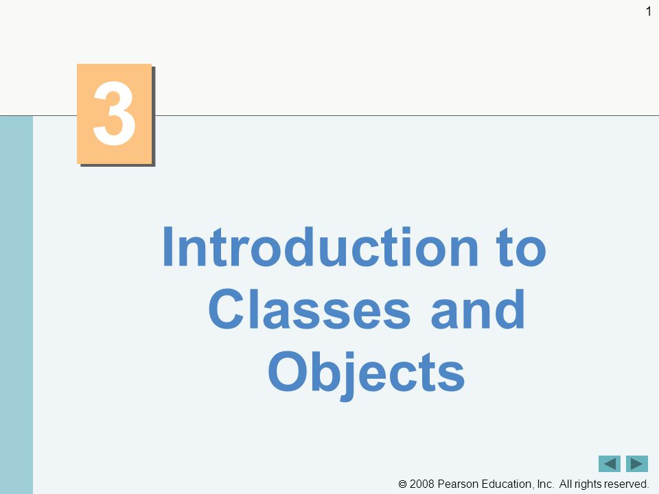  2008 Pearson Education, Inc. All rights reserved Introduction to Classes and Objects