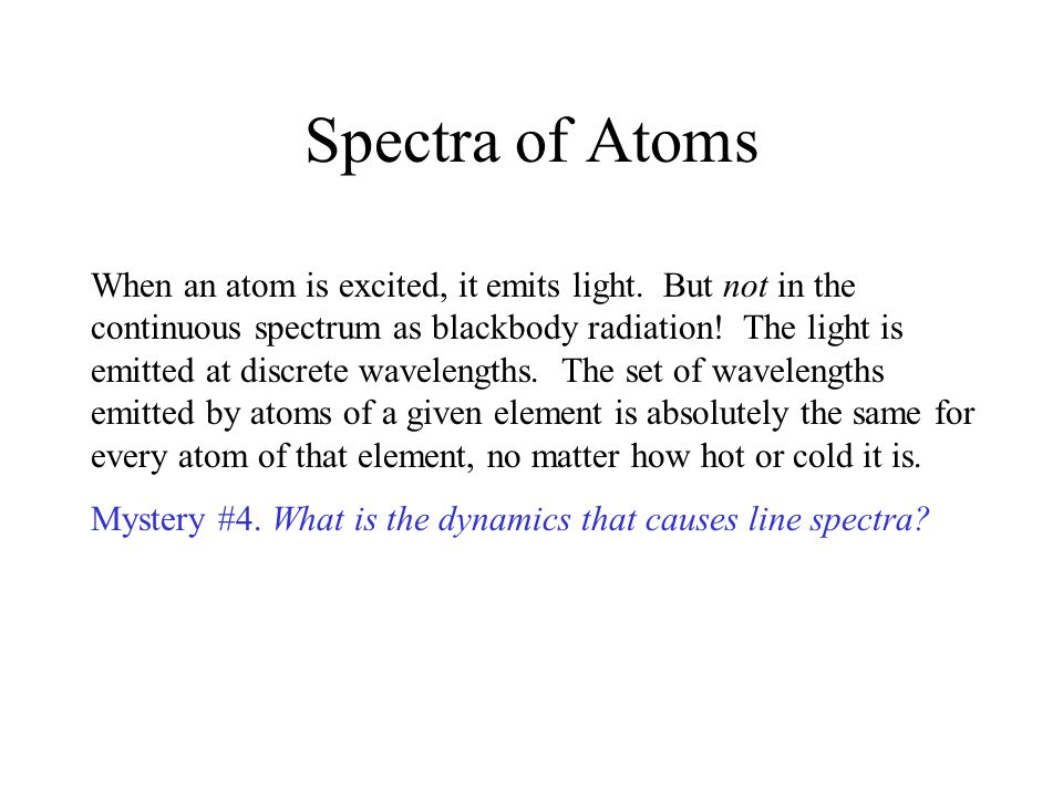 Spectra of Atoms When an atom is excited, it emits light.