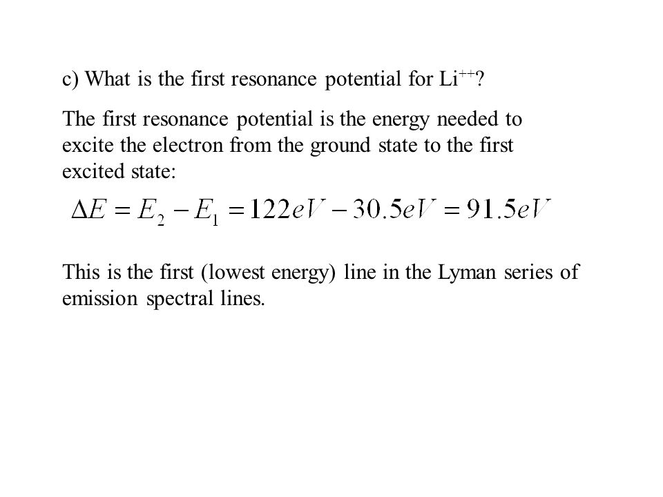 c) What is the first resonance potential for Li ++ .