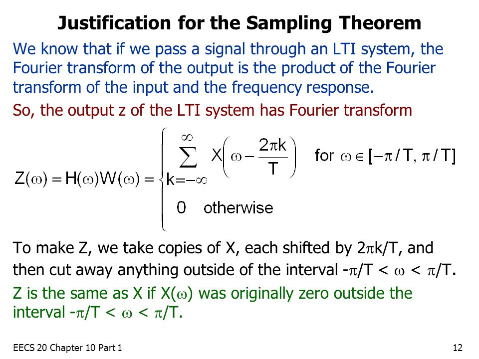 EECS 20 Chapter 10 Part 112 Justification for the Sampling Theorem We know that if we pass a signal through an LTI system, the Fourier transform of the output is the product of the Fourier transform of the input and the frequency response.