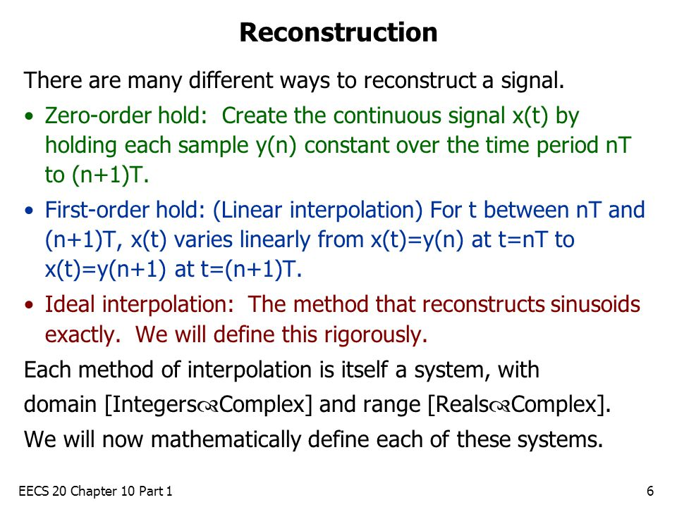 EECS 20 Chapter 10 Part 16 Reconstruction There are many different ways to reconstruct a signal.