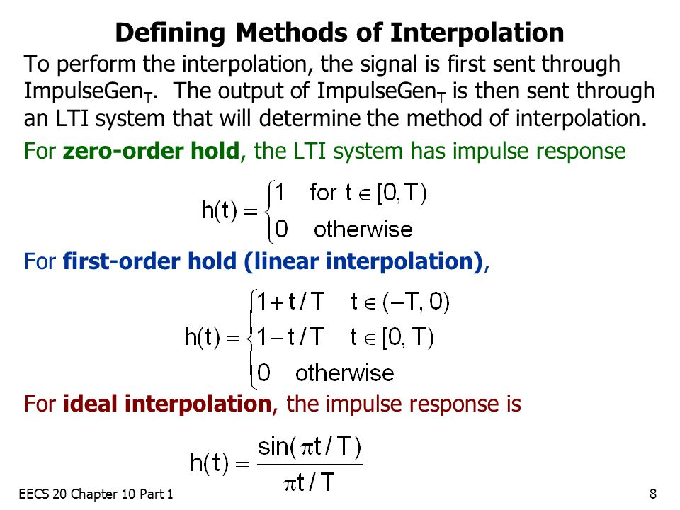 EECS 20 Chapter 10 Part 18 Defining Methods of Interpolation To perform the interpolation, the signal is first sent through ImpulseGen T.
