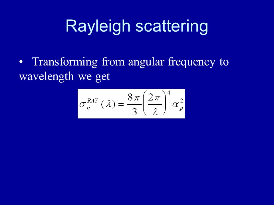Rayleigh scattering Transforming from angular frequency to wavelength we get