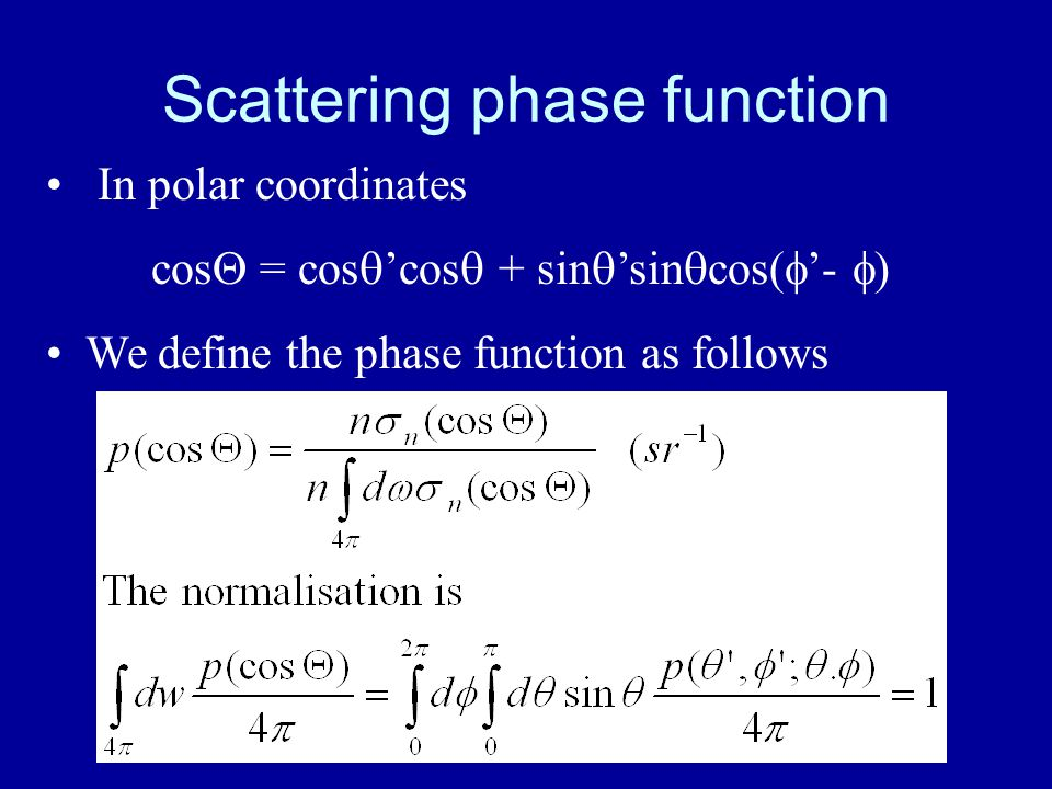 Scattering phase function In polar coordinates cos  = cos  'cos  + sin  'sin  cos(  '-  ) We define the phase function as follows