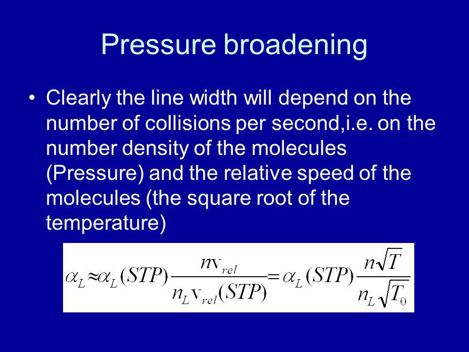 Pressure broadening Clearly the line width will depend on the number of collisions per second,i.e.