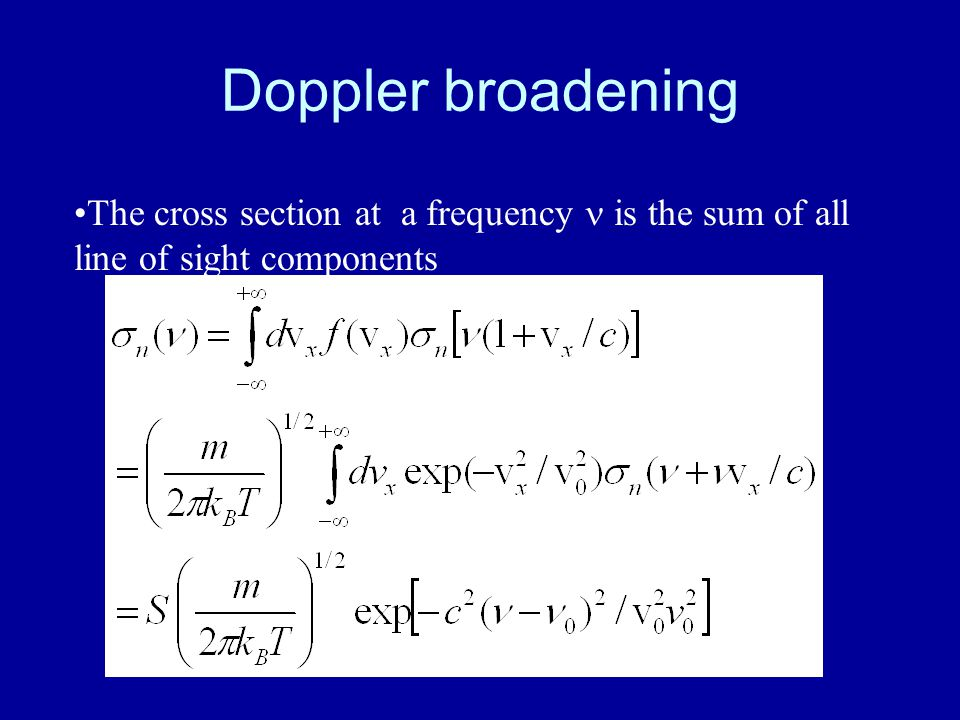 Doppler broadening The cross section at a frequency is the sum of all line of sight components