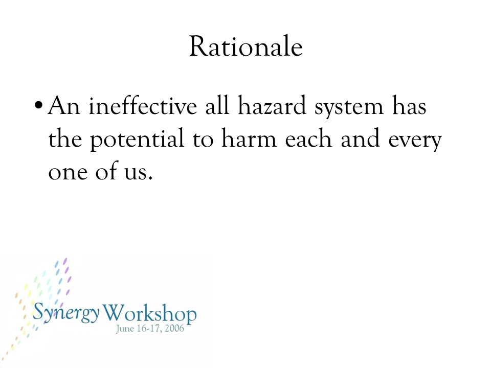 Rationale An ineffective all hazard system has the potential to harm each and every one of us.