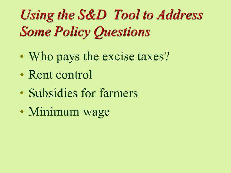Using the S&D Tool to Address Some Policy Questions Who pays the excise taxes.
