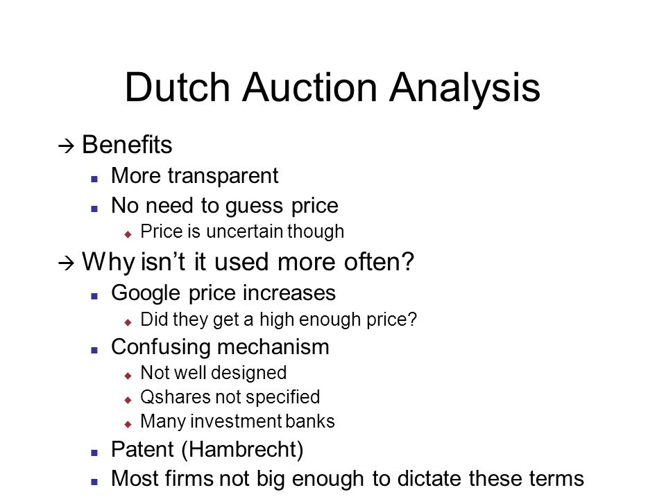 Dutch Auction Analysis  Benefits More transparent No need to guess price  Price is uncertain though  Why isn't it used more often.