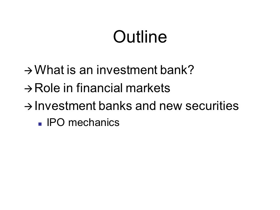 Outline  What is an investment bank.