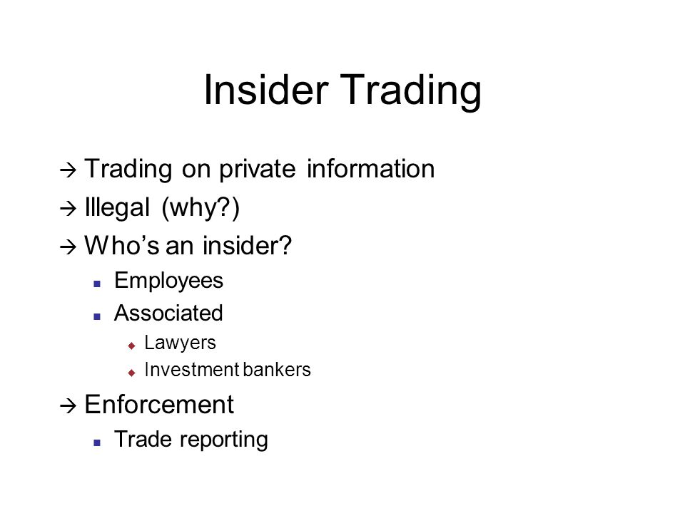 Insider Trading  Trading on private information  Illegal (why )  Who's an insider.
